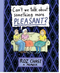 Roz Chast's Can't we talk about something more pleasant
