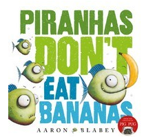 Pirahnas don't eat bananas by Aaron Blabey