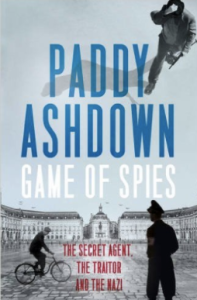 Game of Spies: The Secret Agent, the Traitor and the Nazi, Bordeaux 1942-1944 by Paddy Ashdown.