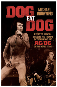 Dog Eat Dog: A Story of Survival, Struggle and Triumph by the Man Who Put AC/DC on the World Stage by Michael browning